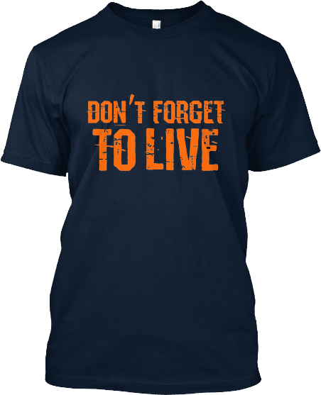 T-Shirts Don't Forget to Live