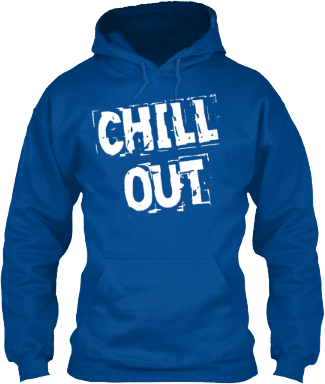 Chill Out Quote Hoodie