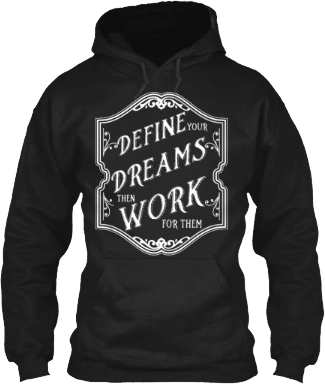 Hoodie Define Your Dreams Then Work For Them