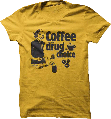 Coffee my drug of choice t shirt