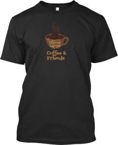 Coffee and Friends Tee Shirt