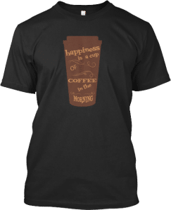 Coffee Happiness is Tshirt