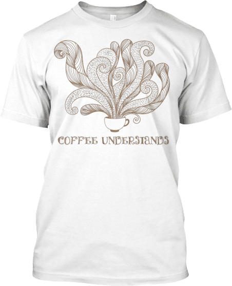 Coffee Understands T-shirt