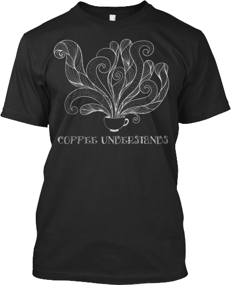 Coffee Understands Tee