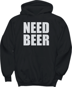 Need Beer Alcohol Drinking Hoodie