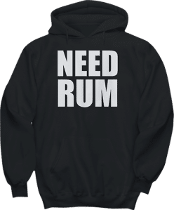 Need Rum Drinking Alcohol Hoodie