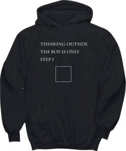 Thinking outside the box is only step 1 Hoodie