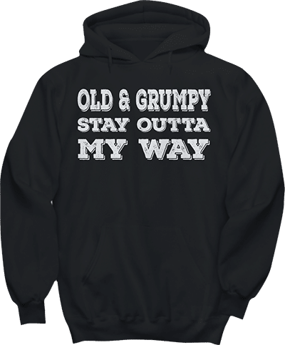 Old & Grumpy Stay Outta My Way Old Age Funny Hoodie