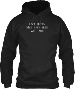 Shakespeare I see queen mab hath been with you Hoodie