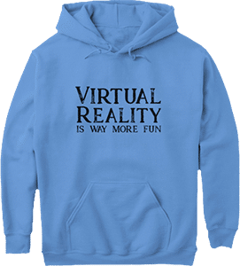Virtual Reality is Way More Fun Hoodie