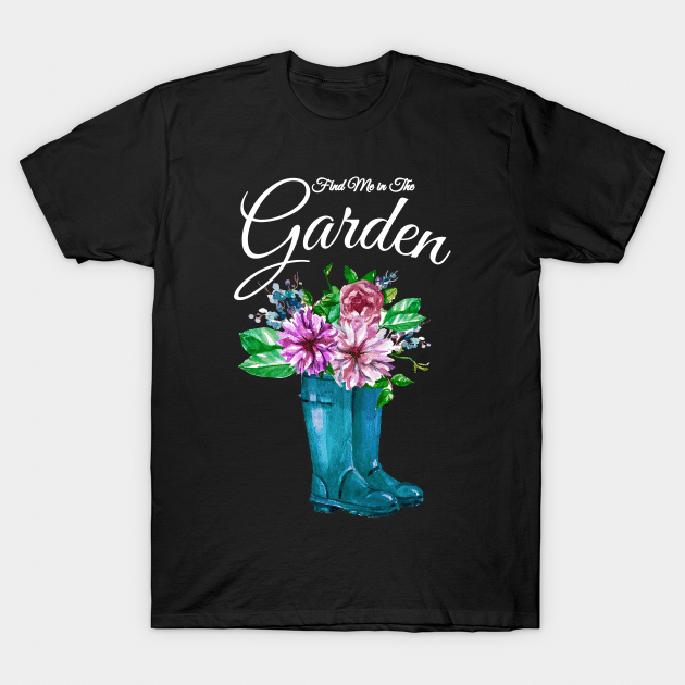 Find Me in the Garden Flowers Rain Boots T-Shirt